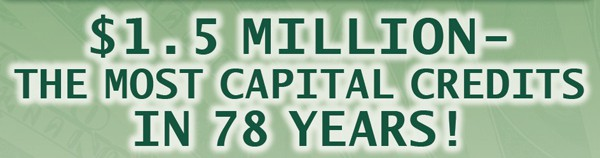 $1.5 million: the most Capital Credits in 78 years!